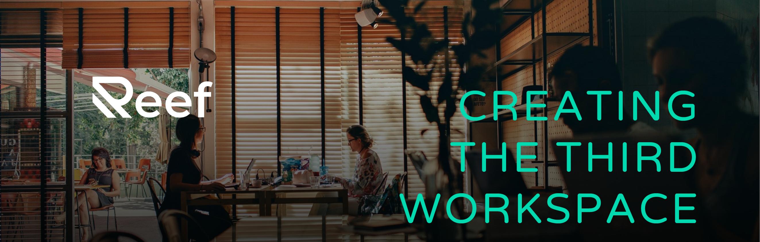 Reef-Creating the Third Workspace